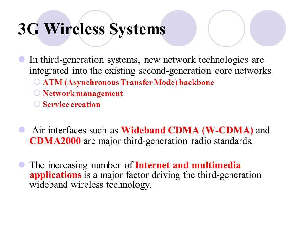 3G Wireless Systems In third‑generation systems, new network technologies are integrated into the existing second‑generation core networks.