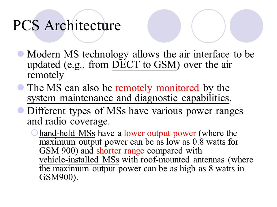 PCS Architecture Modern MS technology allows the air interface to be updated (e.g., from DECT to GSM) over the air remotely.
