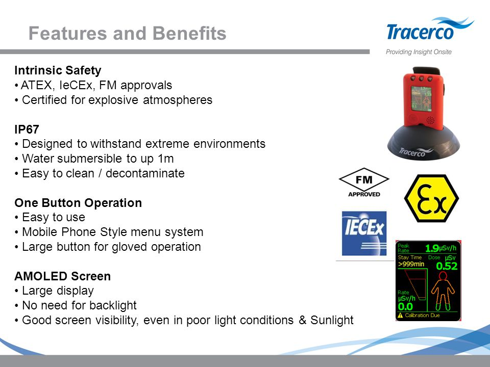 Features and Benefits Intrinsic Safety ATEX, IeCEx, FM approvals