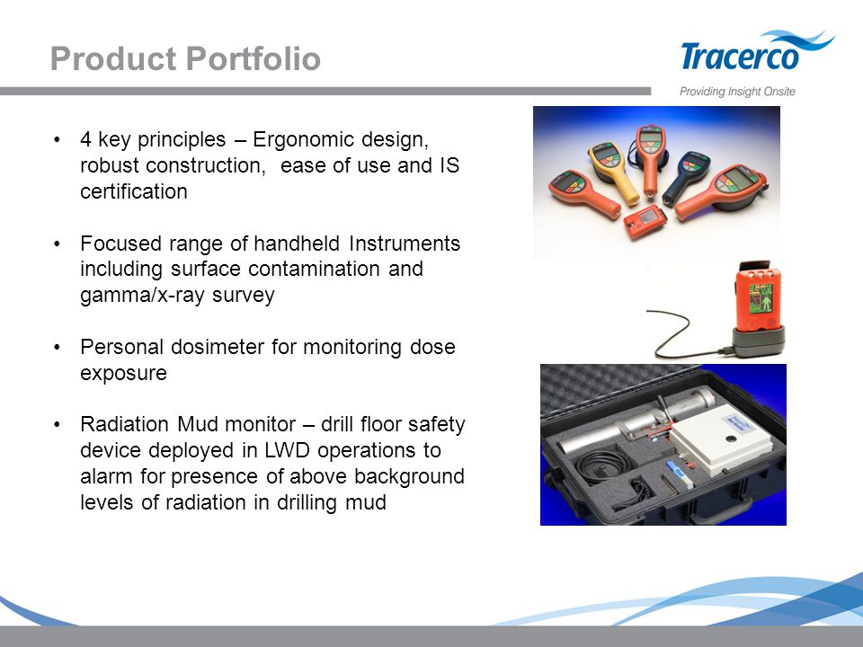 Product Portfolio 4 key principles – Ergonomic design, robust construction, ease of use and IS certification.