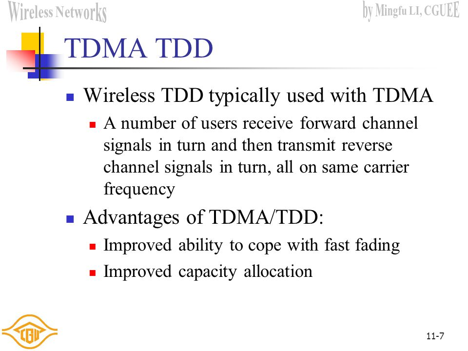 TDMA TDD Wireless TDD typically used with TDMA Advantages of TDMA/TDD: