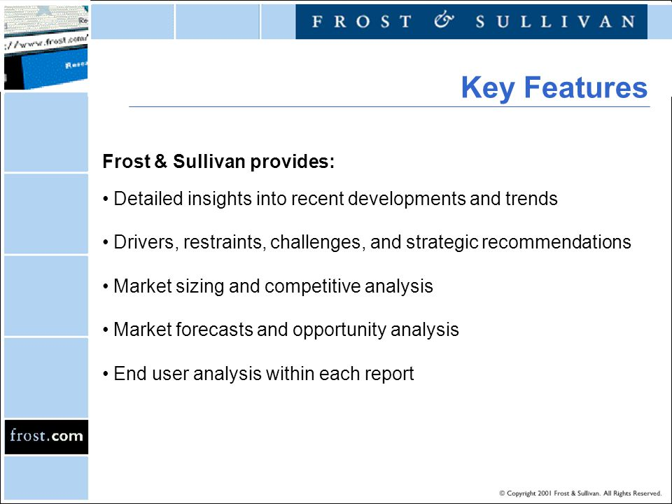 Key Features Frost & Sullivan provides: