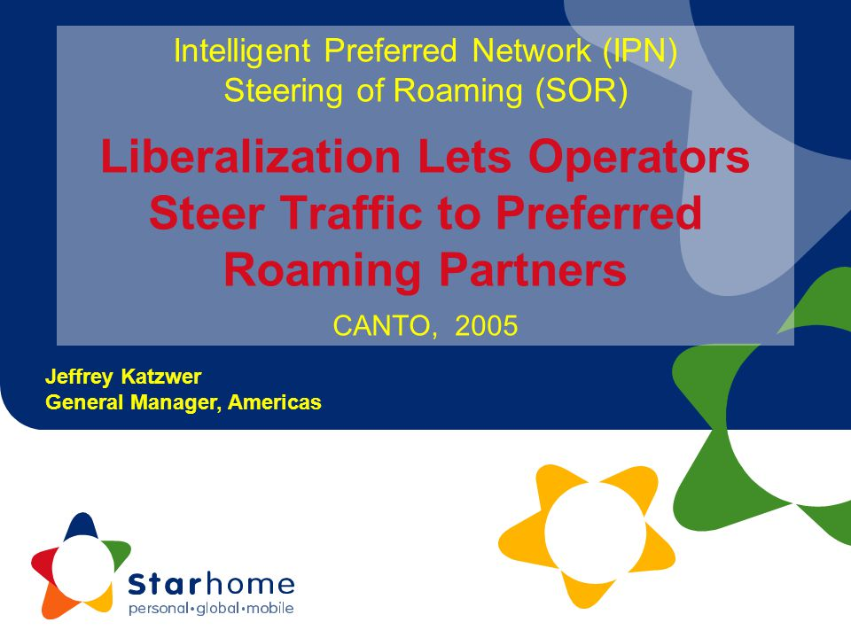 Intelligent Preferred Network (IPN) Steering of Roaming (SOR) Liberalization Lets Operators Steer Traffic to Preferred Roaming Partners CANTO, 2005