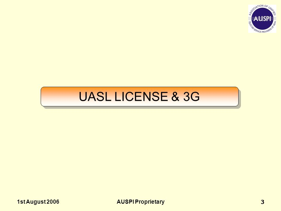 UASL LICENSE & 3G 1st August 2006 AUSPI Proprietary
