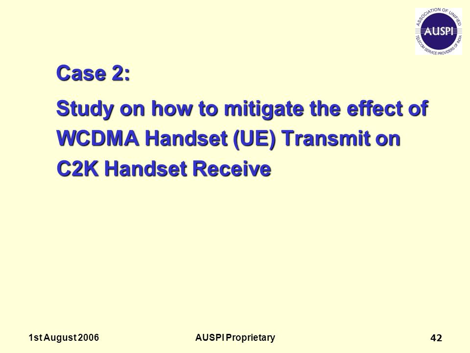 Case 2: Study on how to mitigate the effect of WCDMA Handset (UE) Transmit on C2K Handset Receive. 1st August 2006.