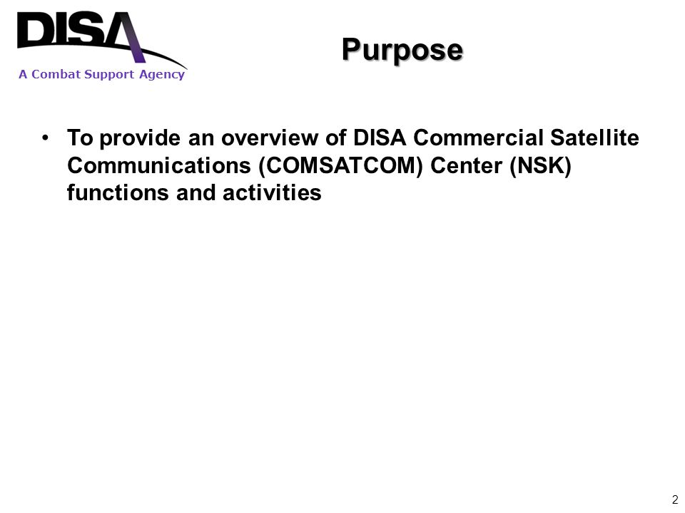 Purpose To provide an overview of DISA Commercial Satellite Communications (COMSATCOM) Center (NSK) functions and activities.