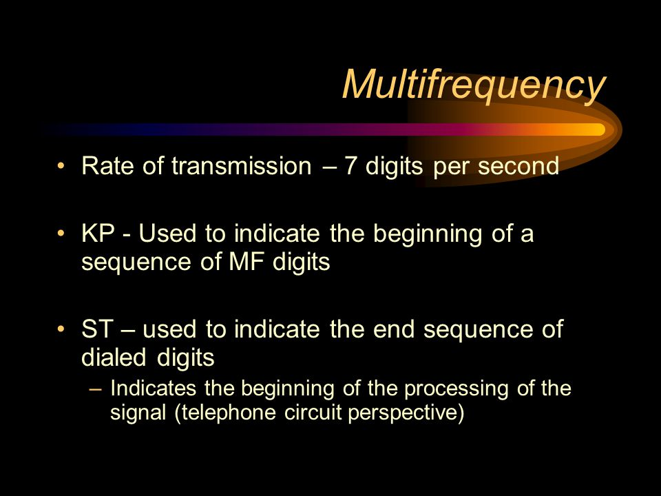 Multifrequency Rate of transmission – 7 digits per second