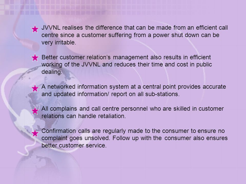 JVVNL realises the difference that can be made from an efficient call centre since a customer suffering from a power shut down can be very irritable.