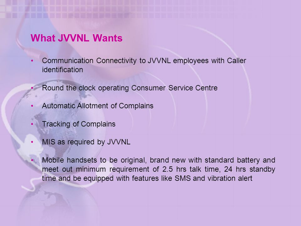 What JVVNL Wants Communication Connectivity to JVVNL employees with Caller identification. Round the clock operating Consumer Service Centre.