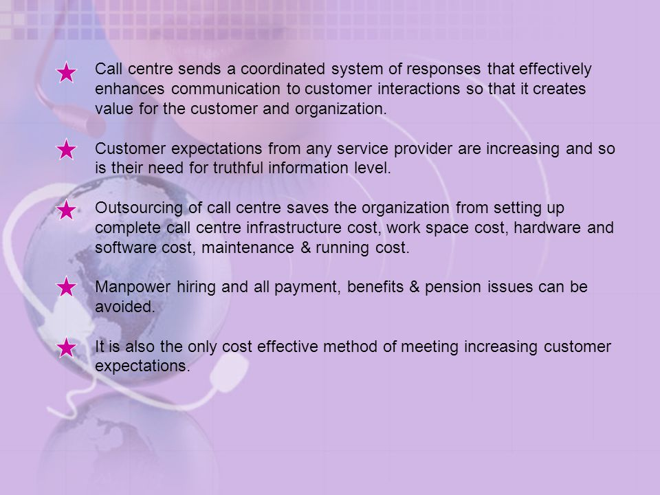 Call centre sends a coordinated system of responses that effectively enhances communication to customer interactions so that it creates value for the customer and organization.