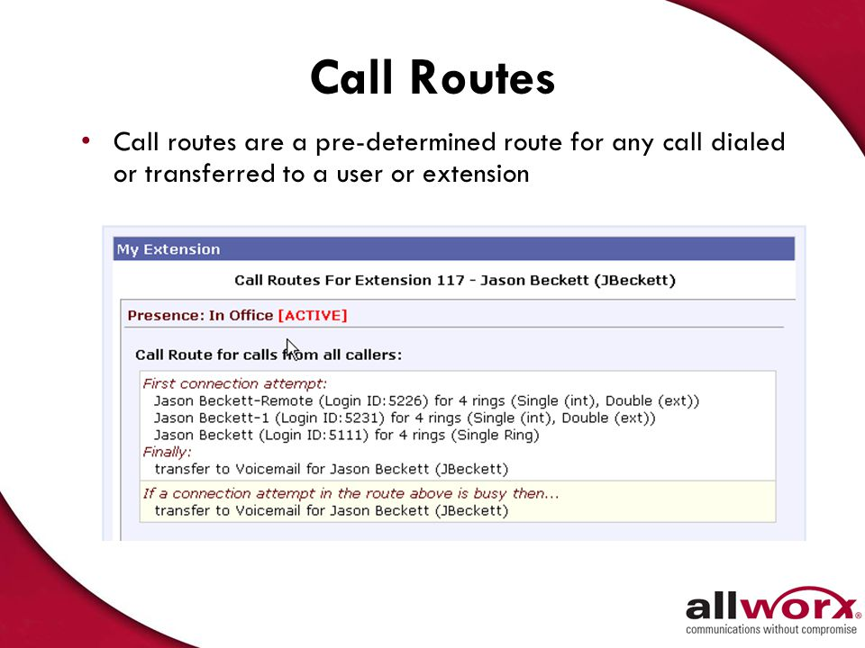Call Routes Call routes are a pre-determined route for any call dialed or transferred to a user or extension.