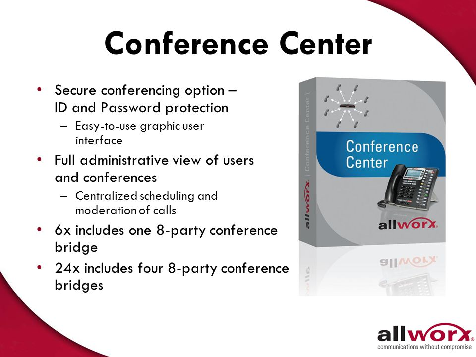 Conference Center Secure conferencing option – ID and Password protection. Easy-to-use graphic user interface.