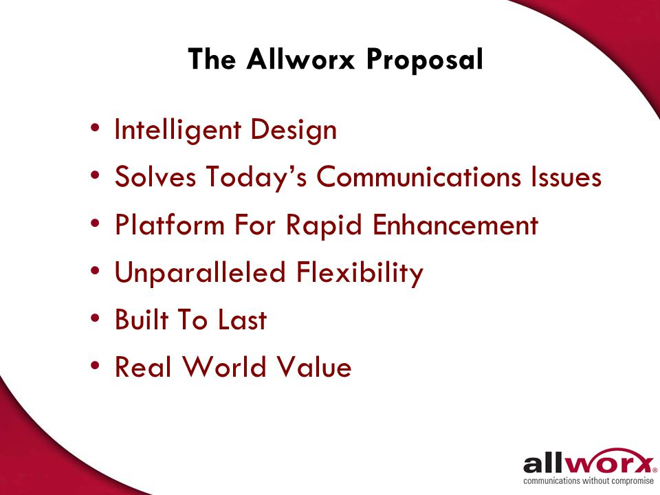 The Allworx Proposal Intelligent Design. Solves Today's Communications Issues. Platform For Rapid Enhancement.