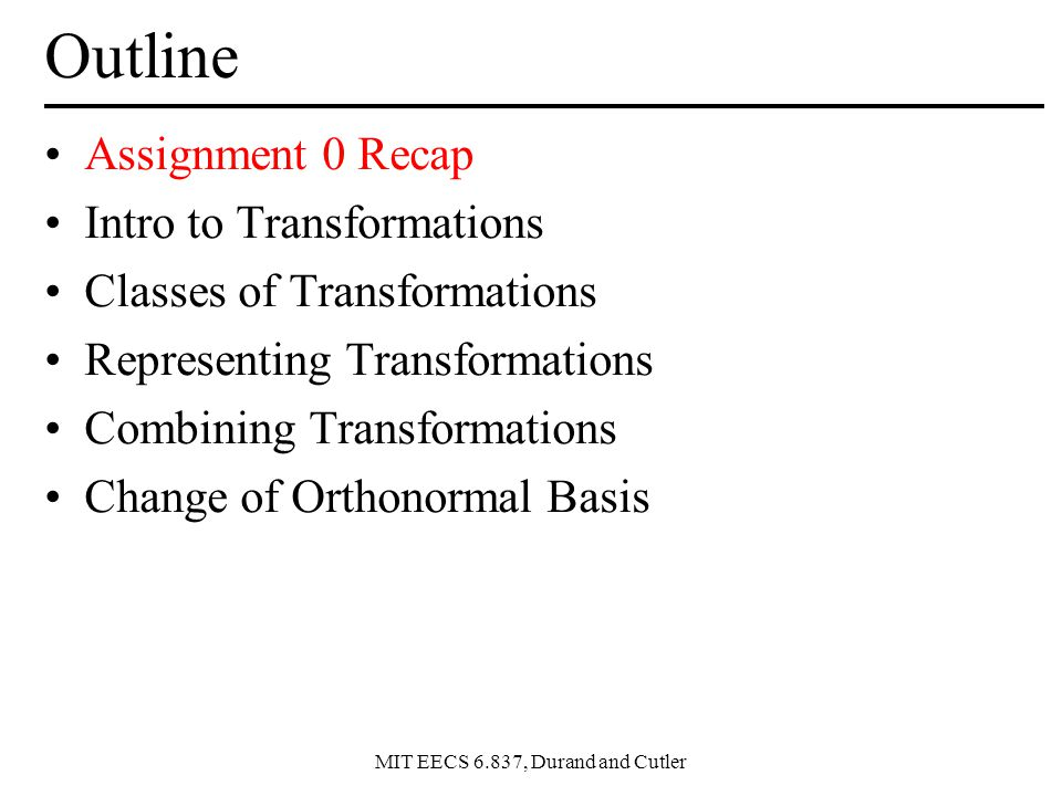 Outline Assignment 0 Recap Intro to Transformations