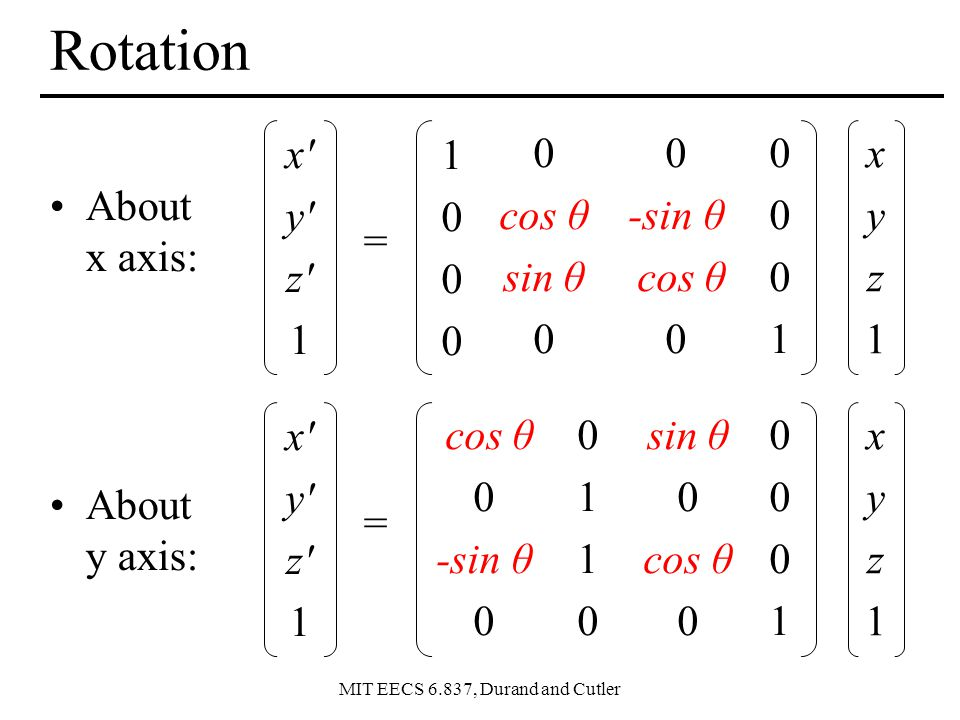 Rotation About x axis: About y axis: x y z 1 1 cos θ sin θ -sin θ