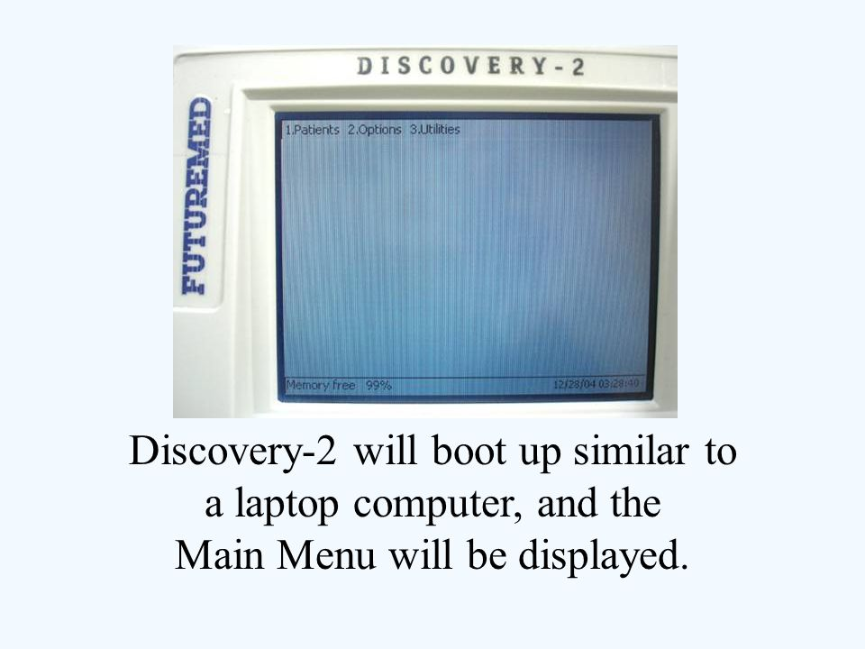 Discovery-2 will boot up similar to a laptop computer, and the Main Menu will be displayed.