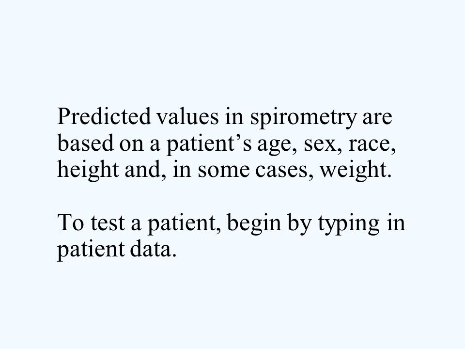 Predicted values in spirometry are based on a patient's age, sex, race, height and, in some cases, weight.