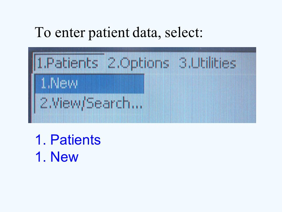 To enter patient data, select: