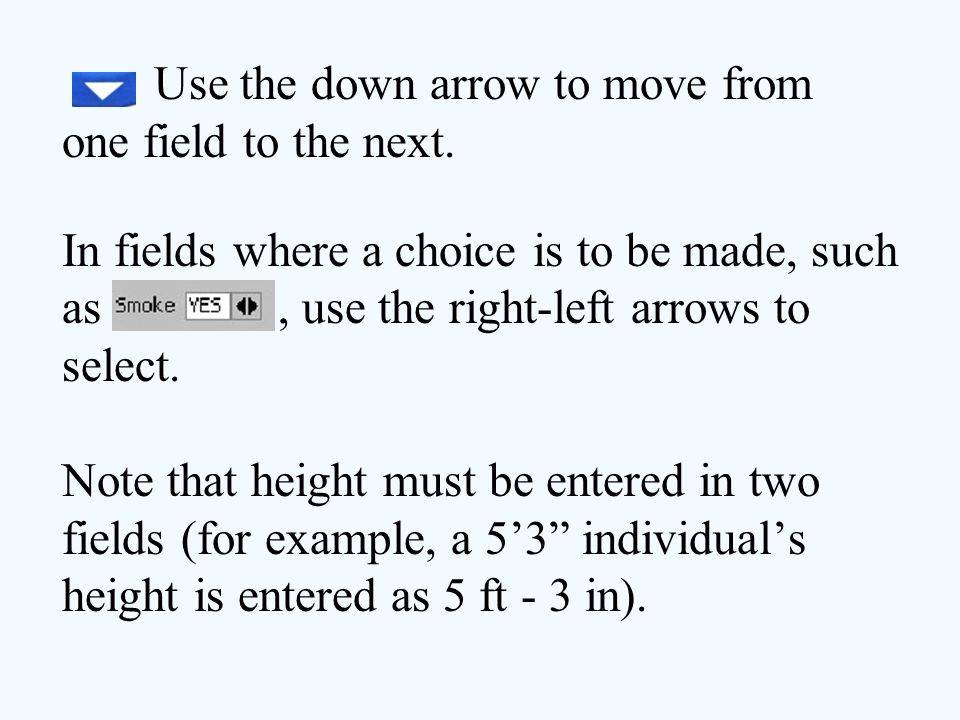 Use the down arrow to move from one field to the next.