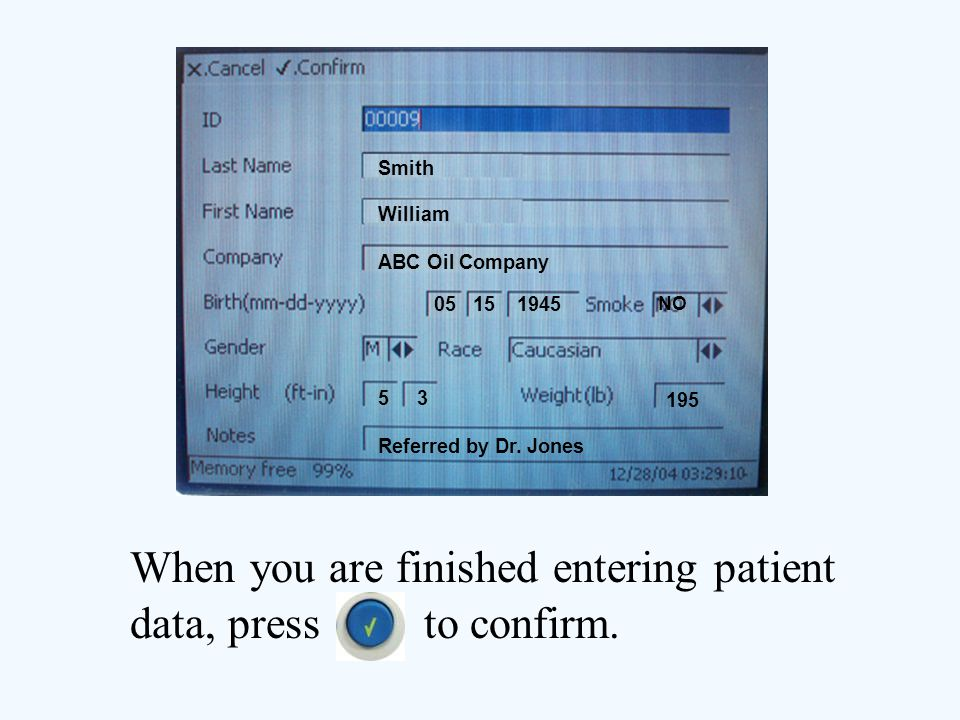 When you are finished entering patient data, press to confirm.