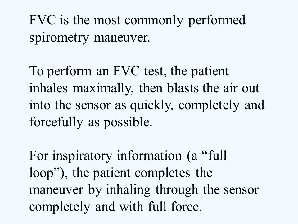 FVC is the most commonly performed spirometry maneuver.