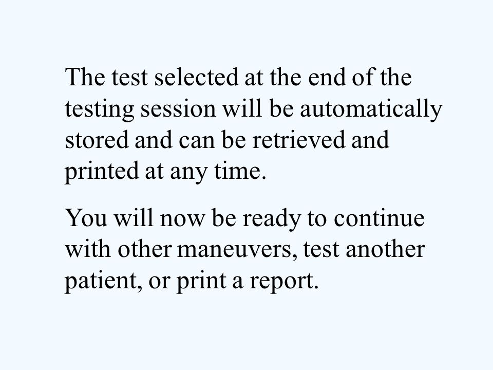 The test selected at the end of the testing session will be automatically stored and can be retrieved and printed at any time.