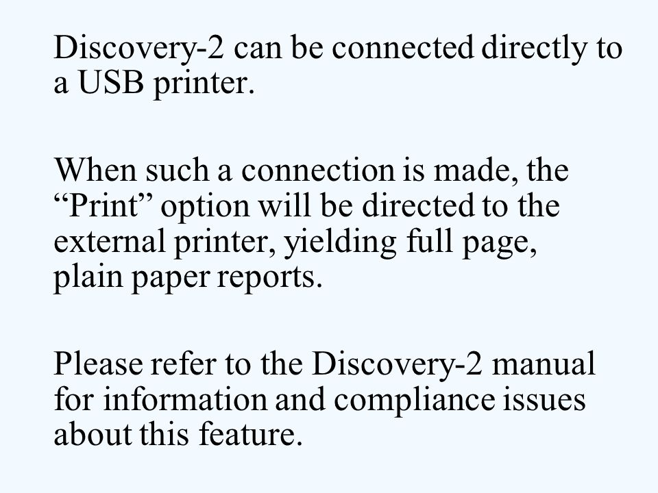 Discovery-2 can be connected directly to a USB printer.