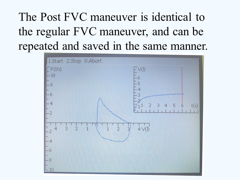The Post FVC maneuver is identical to the regular FVC maneuver, and can be repeated and saved in the same manner.
