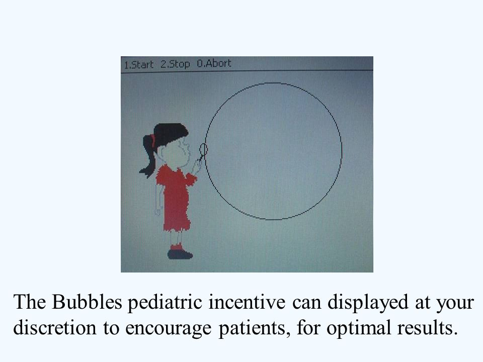 The Bubbles pediatric incentive can displayed at your discretion to encourage patients, for optimal results.