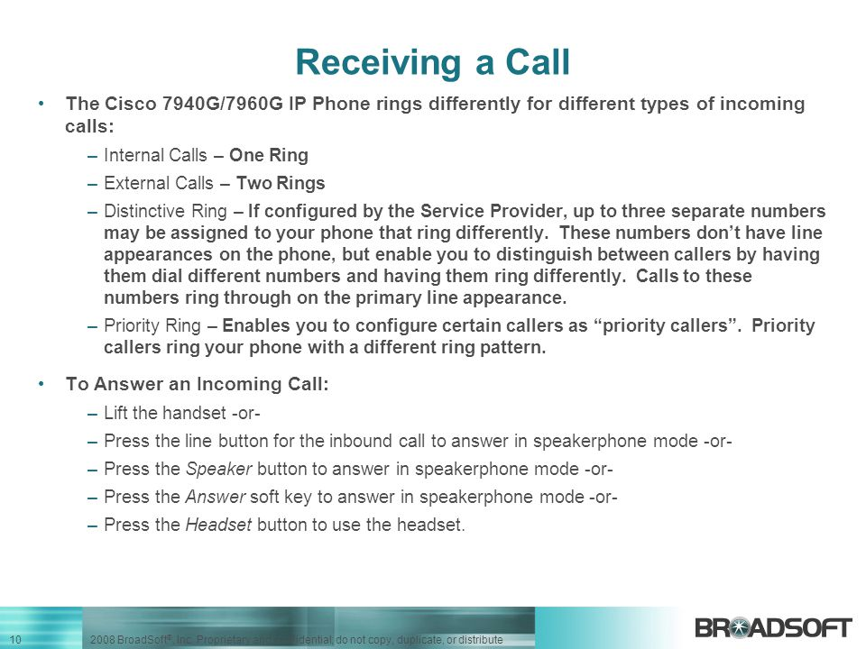 Receiving a Call The Cisco 7940G/7960G IP Phone rings differently for different types of incoming calls: