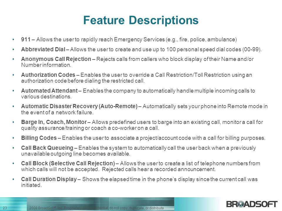 Feature Descriptions 911 – Allows the user to rapidly reach Emergency Services (e.g., fire, police, ambulance)