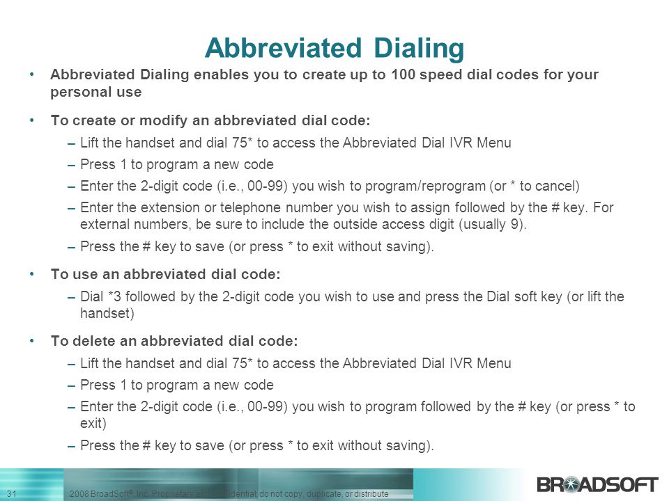 Abbreviated Dialing Abbreviated Dialing enables you to create up to 100 speed dial codes for your personal use.