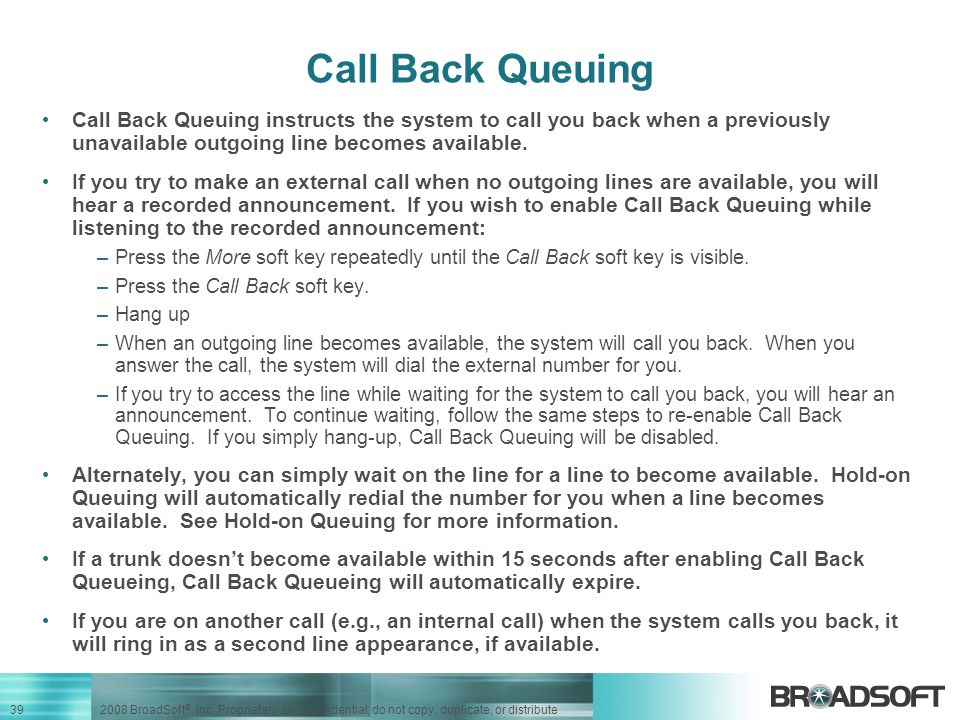 Call Back Queuing Call Back Queuing instructs the system to call you back when a previously unavailable outgoing line becomes available.