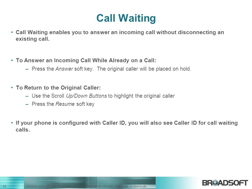 Call Waiting Call Waiting enables you to answer an incoming call without disconnecting an existing call.