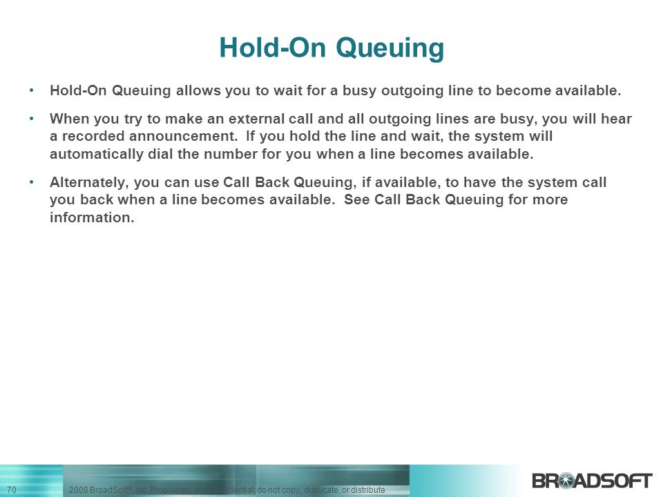 Hold-On Queuing Hold-On Queuing allows you to wait for a busy outgoing line to become available.