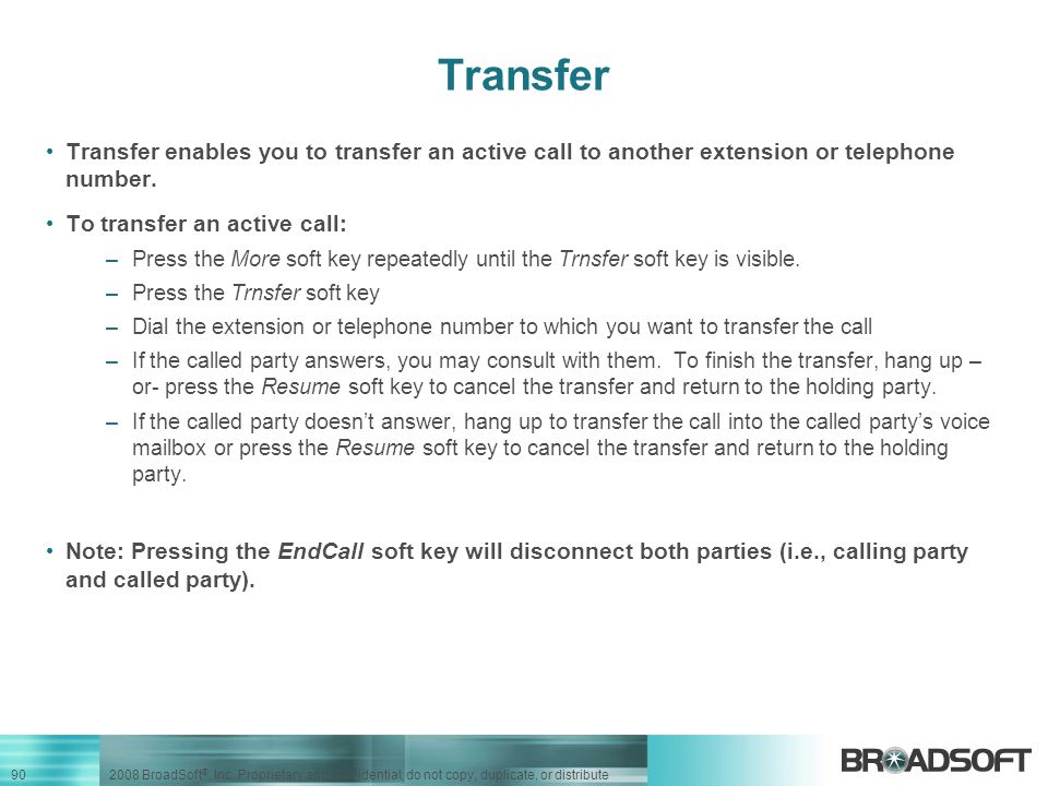 Transfer Transfer enables you to transfer an active call to another extension or telephone number.