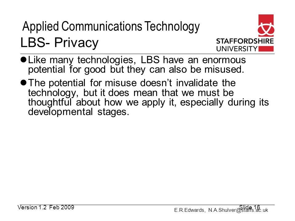 LBS- Privacy Like many technologies, LBS have an enormous potential for good but they can also be misused.