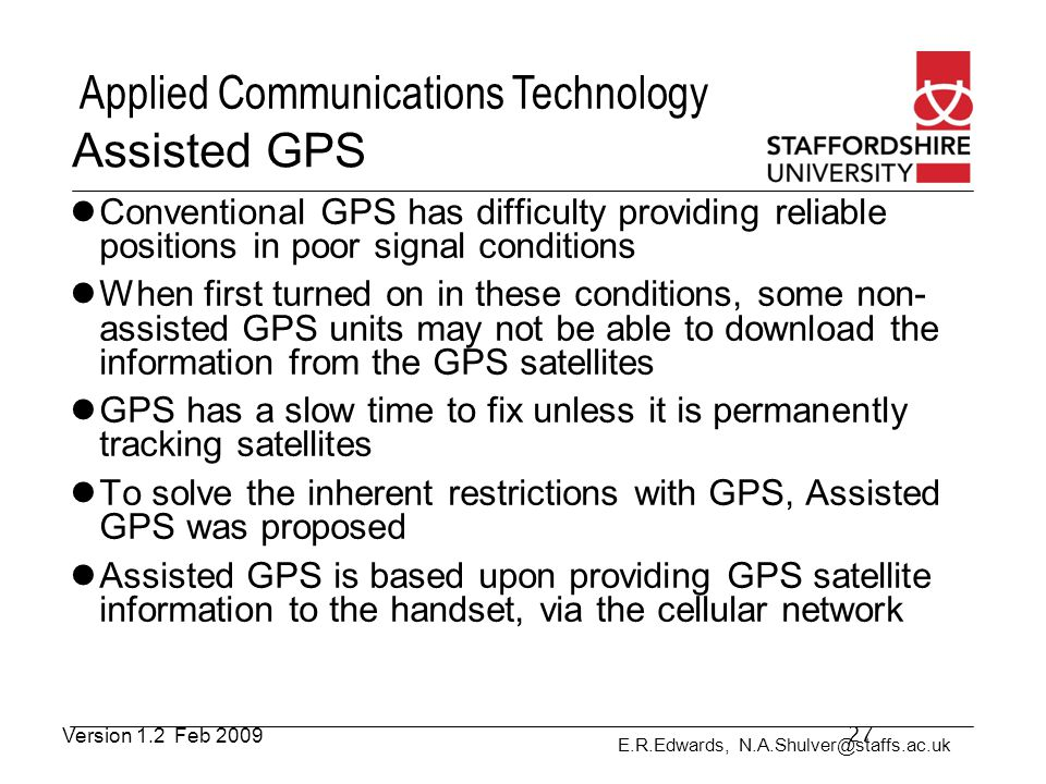 Assisted GPS Conventional GPS has difficulty providing reliable positions in poor signal conditions.