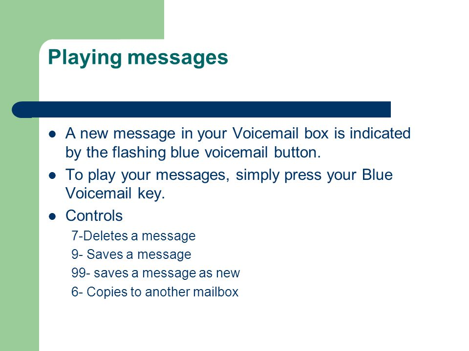 Playing messages A new message in your Voicemail box is indicated by the flashing blue voicemail button.