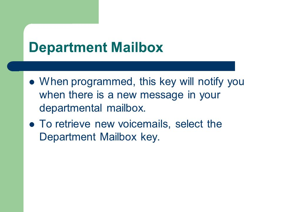 Department Mailbox When programmed, this key will notify you when there is a new message in your departmental mailbox.