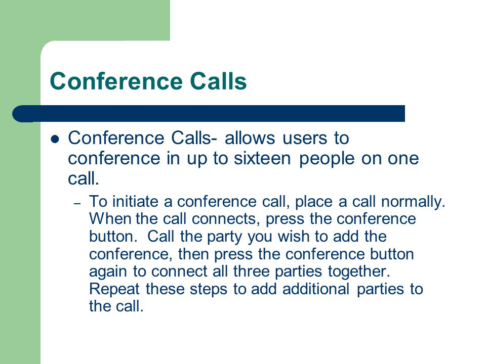 Conference Calls Conference Calls- allows users to conference in up to sixteen people on one call.