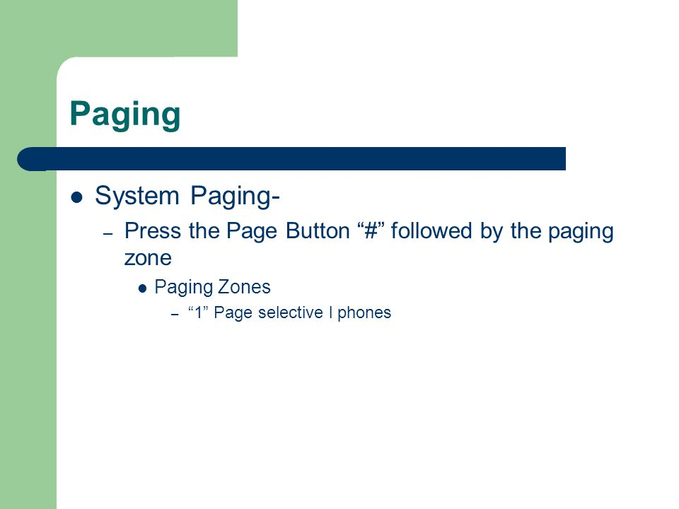 Paging System Paging- Press the Page Button # followed by the paging zone.