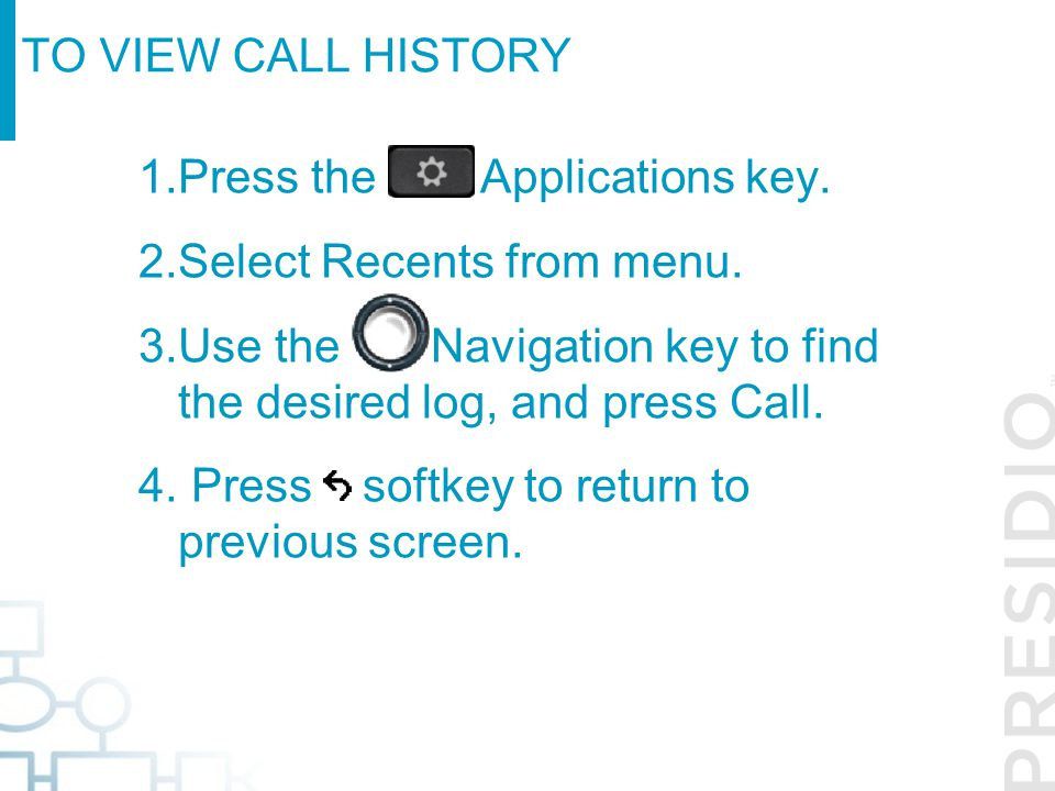 Press the Applications key. Select Recents from menu.