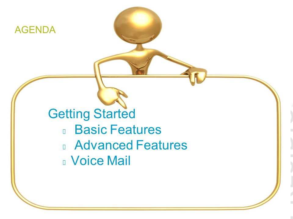 Agenda Getting Started Basic Features Advanced Features Voice Mail