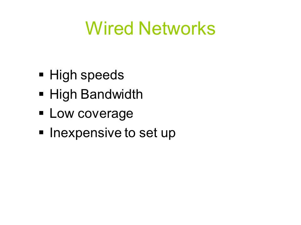Wired Networks High speeds High Bandwidth Low coverage