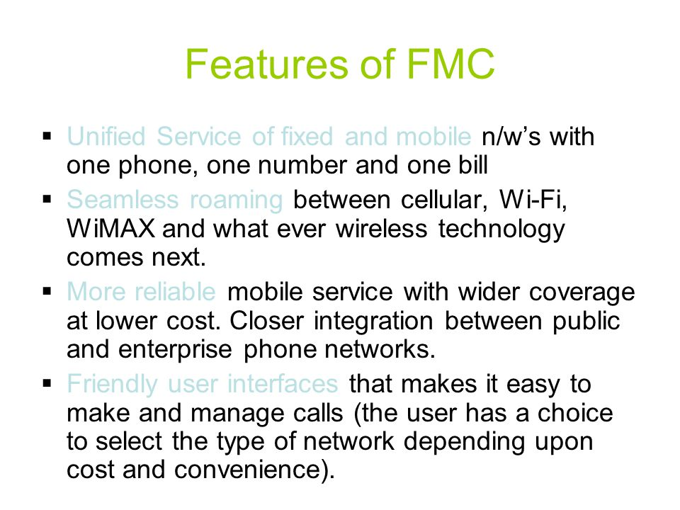 Features of FMC Unified Service of fixed and mobile n/w's with one phone, one number and one bill.