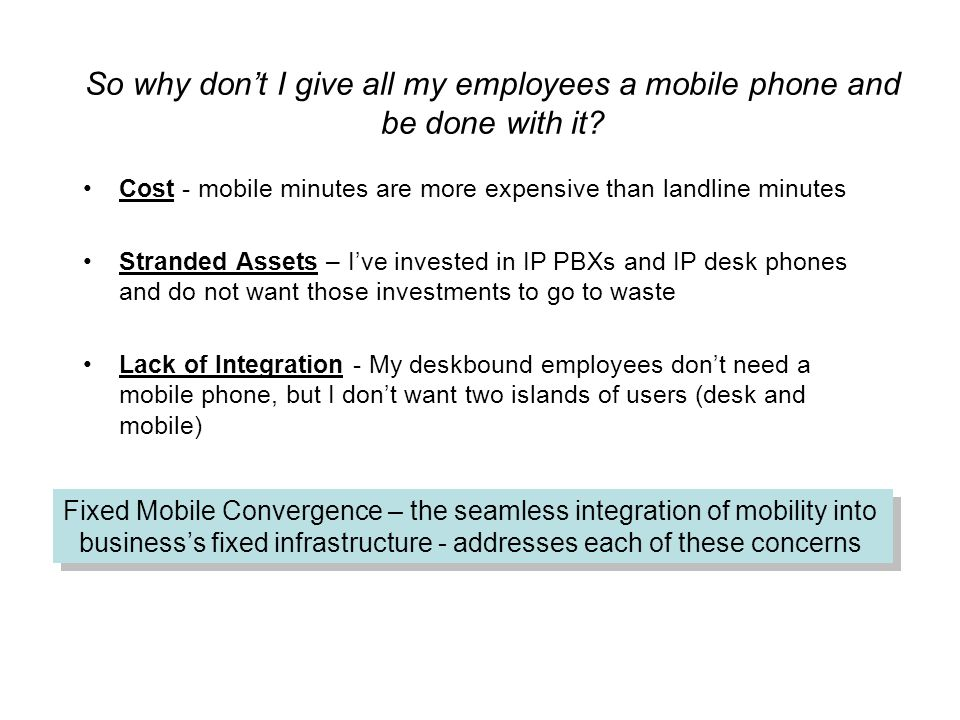 So why don't I give all my employees a mobile phone and be done with it