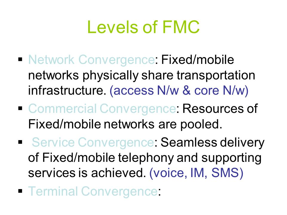 Levels of FMC Network Convergence: Fixed/mobile networks physically share transportation infrastructure. (access N/w & core N/w)