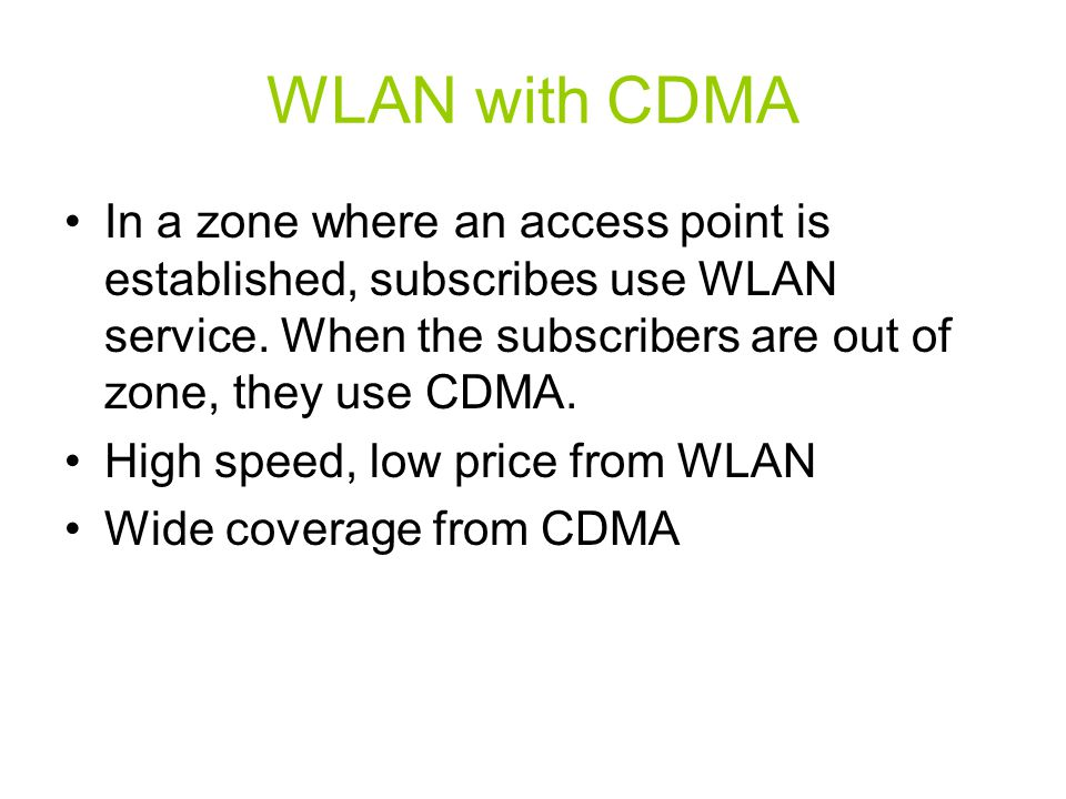 WLAN with CDMA In a zone where an access point is established, subscribes use WLAN service. When the subscribers are out of zone, they use CDMA.