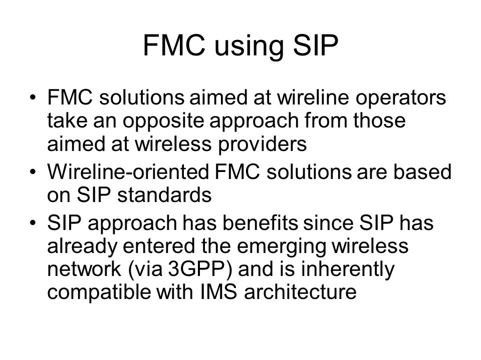 FMC using SIP FMC solutions aimed at wireline operators take an opposite approach from those aimed at wireless providers.